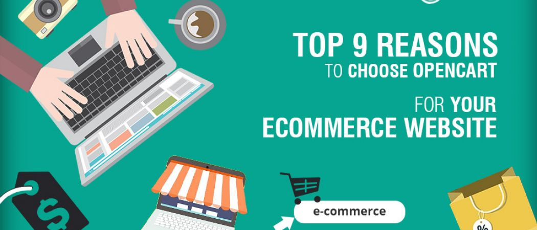 Top 9 Reasons To Choose OpenCart For Your Ecommerce Website