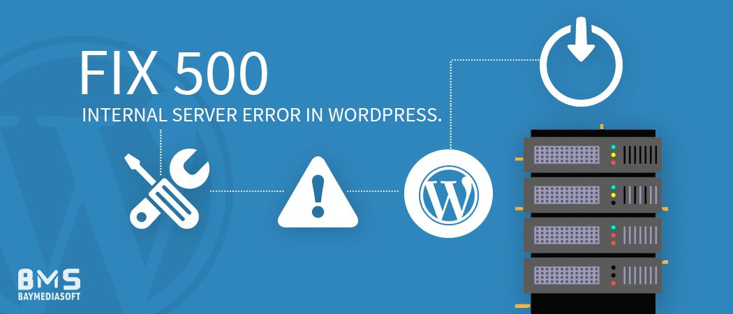 A Quick guide for fixing 500 Internal Server Error in WordPress